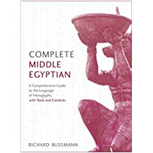 Complete Middle Egyptian: A New Method for Understanding Hieroglyphs: Reading Texts in Context (Complete Language Courses) (English Edition)