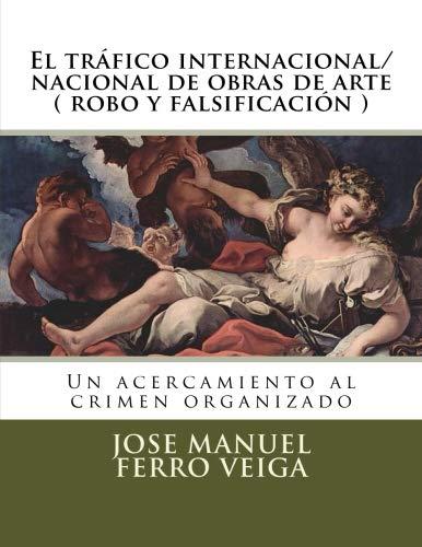 El tráfico internacional/nacional de obras de arte (robo y falsificación): Un acercamiento al crimen organizado por Jose Manuel Ferro veiga