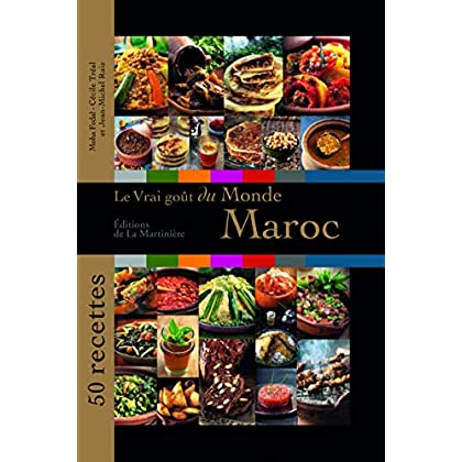 Le vrai goût du monde - Maroc - 50 recettes