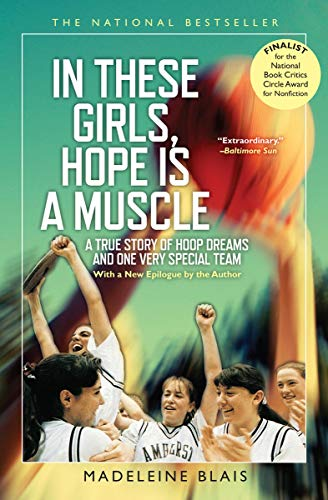 In These Girls, Hope Is a Muscle: A True Story of Hoop Dreams and One Very Special Team (English Edition) por Madeleine Blais