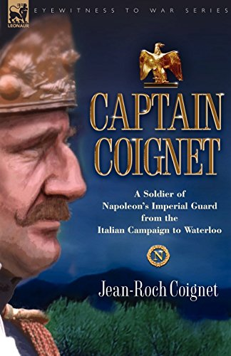 Captain Coignet - A Soldier of Napoleon's Imperial Guard from the Italian Campaign to Waterloo by Jean-Roch Coignet (19-Jan-2007) Paperback