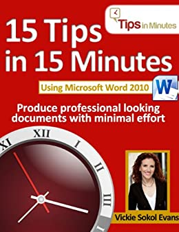 15 Tips in 15 Minutes using Microsoft Word 2010 (Tips in Minutes using Windows 7 & Office 2010 Book 3) (English Edition) par [Evans, Vickie Sokol]