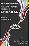 Affirmations - A Healing Journey Through 11 Chakras - Book 1 Foundation: Meditations to raise your vibe and thrive