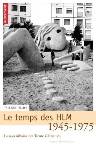 Le temps des HLM 1945-1975 : La saga urbaine des Trente Glorieuses