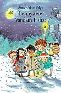 Le mystère Vandam Pishar par Anne-Gaëlle Balpe