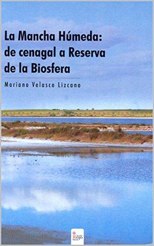 La Mancha Húmeda: de cenagal a Reserva de la Biosfera por Mariano Velasco