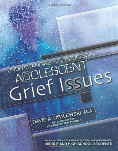 Understanding and Addressing Adolescent Grief Issues: A Manual for Any Caring Adult Dealing with Grief in Middle and High School Students by David A Opalewski (2007-10-01) par David A Opalewski