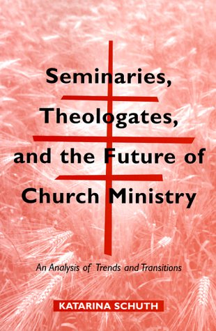 Seminaries Theologates And The Future Of Church Ministry An Analysis Of Trends And Transitions Theology