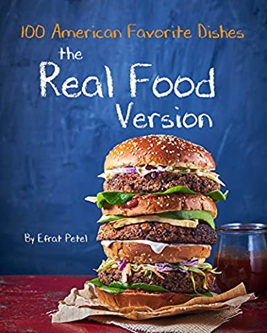 The Real Food Version Cookbook: Over 100 Quick & Easy American Favorite Dishes, Recipes for kids(minimally processed, free of common allergens)Delicious, ... & healthy, Tasty, Quickly, Easy