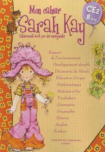 Mon cahier Sarah Kay CE2 8 ans : Conforme aux programmes scolaires