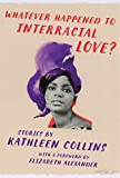 WHATEVER HAPPENED TO INTERRACIAL LOVE
