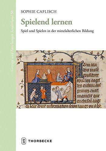 Spielend lernen: Spiel und Spielen in der mittelalterlichen Bildung (Vorträge und Forschungen - Sonderbände)