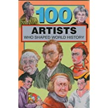 100 Artists Who Shaped World History (100 Series) (English Edition)