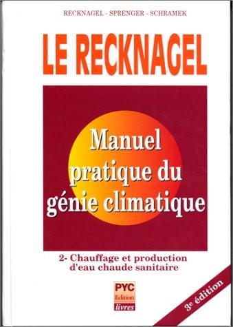 Le Recknagel - Manuel pratique du génie climatique, tome 2 : Chauffage et production d'eau chaude sanitaire, 3e édition