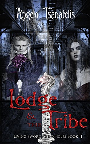 The Lodge & the Tribe (The Living Sword Chronicles Book 2)