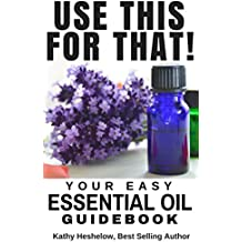 USE THIS FOR THAT: Your Easy Essential Oil Guidebook (English Edition)