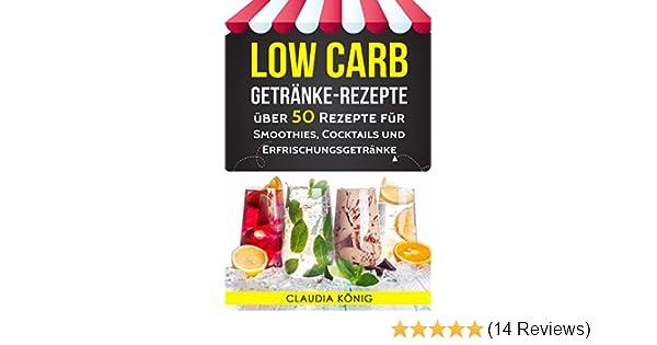 Low Carb Getränke Rezepte: über 50 Rezepte für Smoothies, Cocktails ...