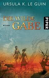Die wilde Gabe: Roman