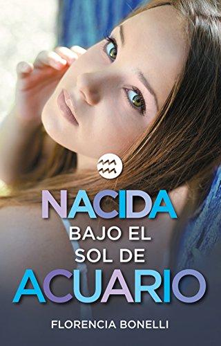Nacida bajo el sol de Acuario (versión española) (Serie Nacidas 2) por Florencia Bonelli
