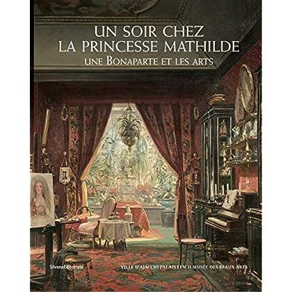 Un soir chez la princesse Mathilde: une Bonaparte et les Arts