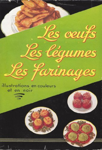 Les oeufs - les legumes - les farinages - quelques régimes par Pellaprat Henri Paul