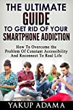 Image de The Ultimate Guide To Get Rid Of Your Smartphone Addiction: How To Overcome The Problem  O