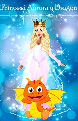 Princesa Aurora y Dragón: cuento de hadas para niños por Suzy Mako