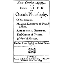 Fourth Book of Occult Philosophy: Of geomancy, magical elements of Peter de Abano, astronomical geomancy, the nature of spirits, arbatel of magick (English Edition)