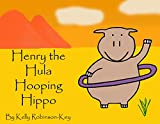 Henry the Hula Hooping Hippo (Henry and Friends Book 1)