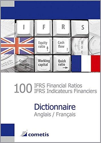 100 IFRS Financial Ratios / IFRS Indicateurs Financiers Dictionnaire Anglais / Français par Ulrich Wiehle