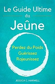Le Jeûne: Le Guide Ultime du Jeûne - Perdez du P...
