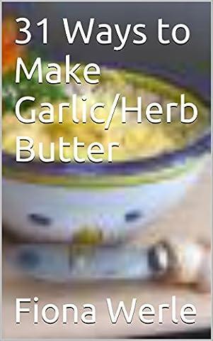 31 Ways to Make Garlic/Herb