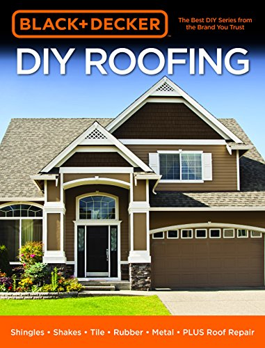 Black & Decker DIY Roofing: Shingles * Shakes * Tile * Rubber * Metal * PLUS Roof Repair (Black & Decker Home Improvement Library) - Shield Drip