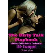 The Dirty Talk Playbook: Talk Dirty To Him And Get The Best Sex (150+ Examples!) (English Edition)