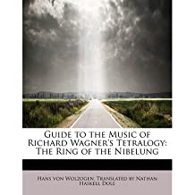 [(Guide to the Music of Richard Wagner's Tetralogy: The Ring of the Nibelung)] [Author: Translated By Nathan Haske Von Wolzogen] published on (August, 2008)