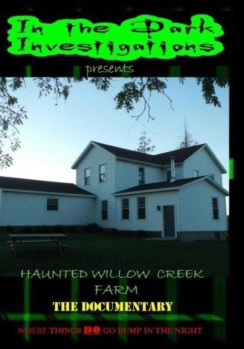 Haunted Willow Creek Farm the Documentary - Willow Farm
