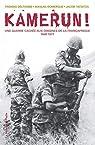 Kamerun! Une guerre cachée aux origines de la Françafrique (1948 - 1971) par Deltombe
