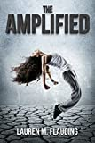 The Amplified: Book One in The Amplified Trilogy by Lauren M. Flauding
