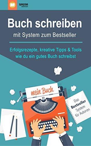 Buch schreiben - mit System zum Bestseller: Erfolgsrezepte, kreative Tipps & Tools, wie du ein gutes Buch schreibst