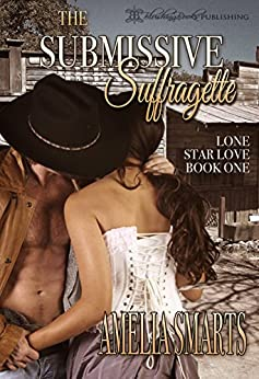 The Submissive Suffragette (Lone Star Love Book 1) by [Smarts, Amelia]
