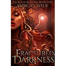 Fractured Darkness: A YA Fantasy Adventure (The Age of Alandria Book 3)