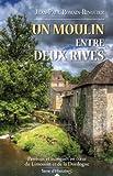Un moulin entre deux rives : passions et intrigues au coeur du Limousin et de la Dordogne