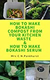 How to Make Bokashi Compost, From Your Kitchen Waste &   How to Make Bokashi Serum