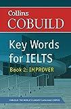COBUILD Key Words for IELTS: Book 2 Improver: IELTS 5.5-6.5 (B2+) (Collins Cobuild)