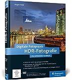 Digitale Fotopraxis HDR-Fotografie: Das umfassende Handbuch