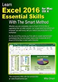 Learn Excel 2016 Essential Skills for Mac OS X with The Smart Method: Courseware tuto...