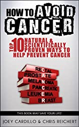 How To Avoid Cancer - Top 10 Natural & Scientifically Proven Ways To Help Prevent Cancer (English Edition)