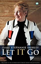 Let it Go: The Entrepreneur Turned Ardent Philanthropist by Shirley, Stephanie, Askwith, Richard (2012)