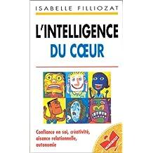 L'intelligence du coeur : Confiance en soi, créativité, aisance relationnelle, autonomie