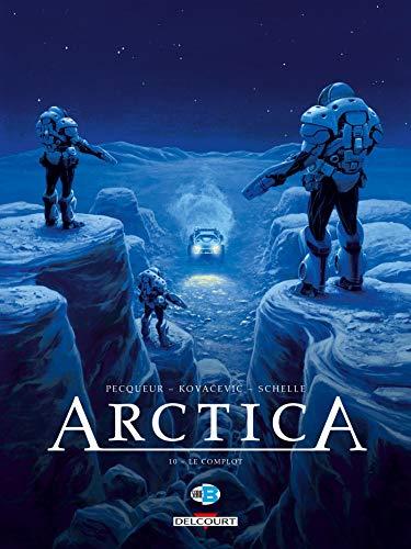 Arctica T10. Le complot par  Daniel Pecqueur, Pierre Schelle